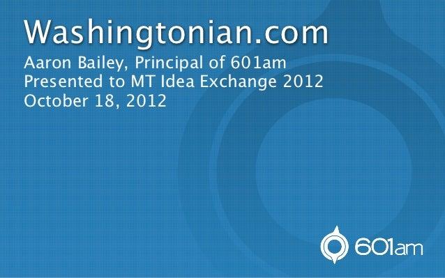 Washingtonian.comAaron Bailey, Principal of 601amPresented to MT Idea Exchange 2012October 18, 2012