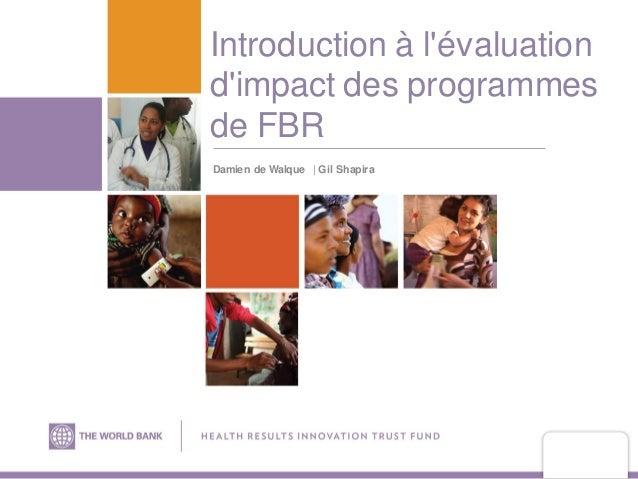Annual Results and Impact Evaluation Workshop for RBF - Day Six - Introduction à l'évaluation d'impact des programmes de FBR