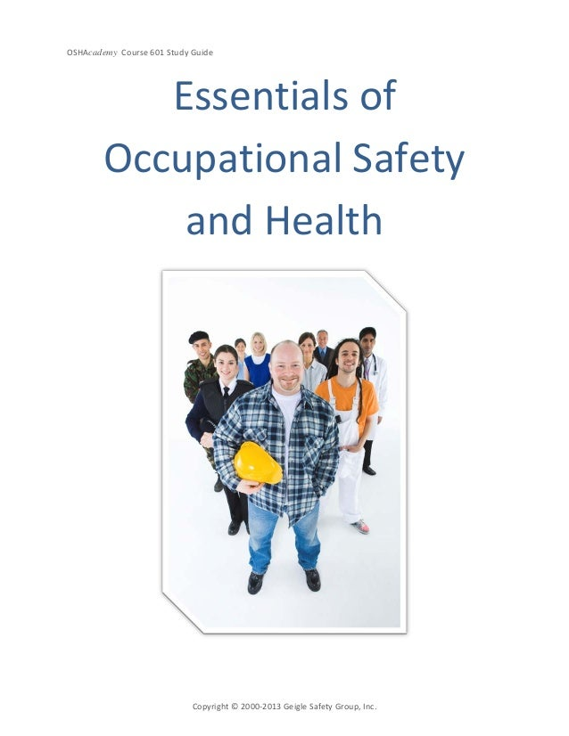 OSHAcademy Course 601 Study GuideCopyright © 2000-2013 Geigle Safety Group, Inc.Essentials ofOccupational Safetyand Health