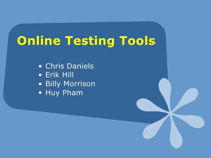Online Testing Tools <ul><ul><li>Chris Daniels </li></ul></ul><ul><ul><li>Erik Hill </li></ul></ul><ul><ul><li>Billy Morri...