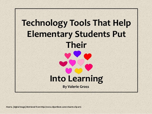 Technology Tools That Help Elementary Students Put Their Into Learning By Valerie Gross Hearts. [digital image].Retrieved ...