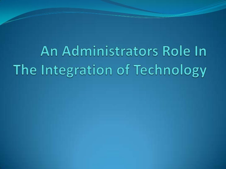 An Administrators Role In The Integration of Technology<br />