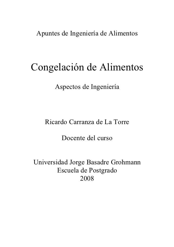 Apuntes de Ingeniería de AlimentosCongelación de Alimentos       Aspectos de Ingeniería   Ricardo Carranza de La Torre    ...