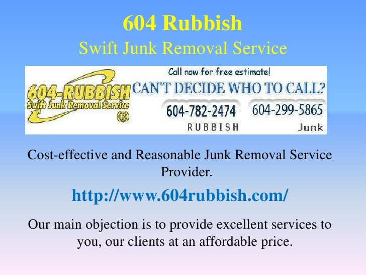 604 RubbishSwift Junk Removal Service<br />Cost-effective and Reasonable Junk Removal Service Provider.<br />http://www.60...