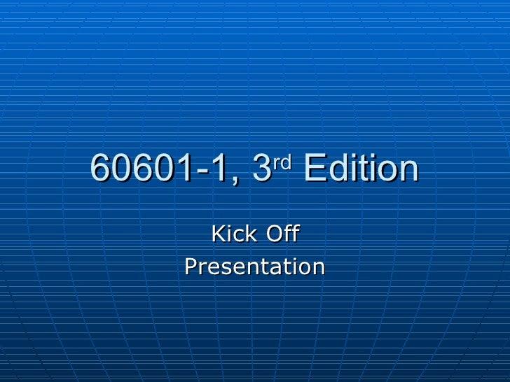 60601-1, 3 rd  Edition Kick Off Presentation
