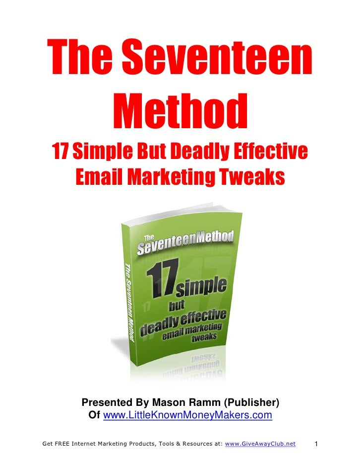 The Seventeen    Method   17 Simple But Deadly Effective      Email Marketing Tweaks            Presented By Mason Ramm (P...