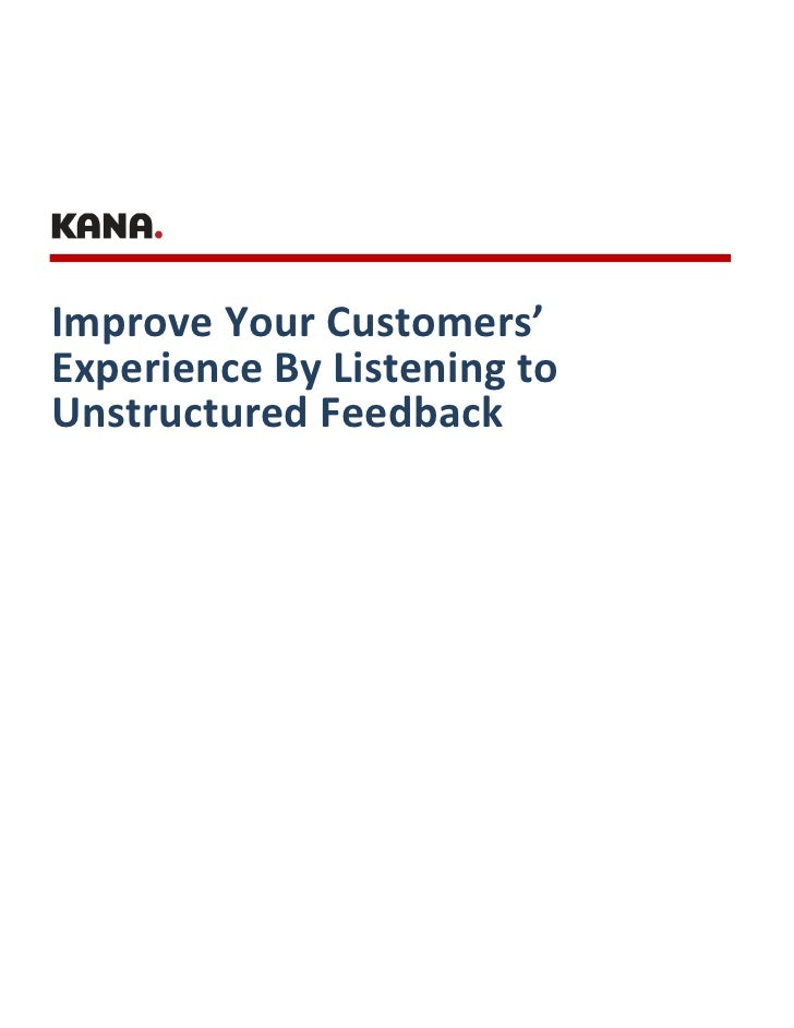 Improve Your Customers'Experience By Listening toUnstructured Feedback
