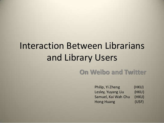 Interaction between Librarians and Library Users on Twitter and Weibo