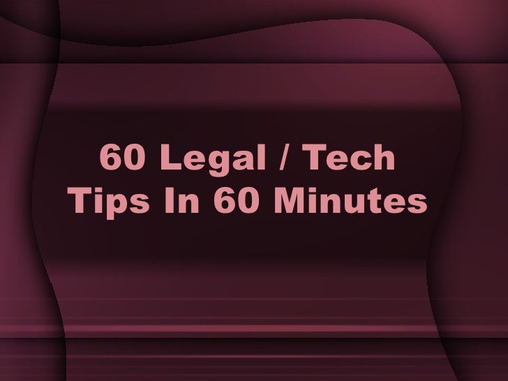 60 Legal / Tech Tips In 60 Minutes