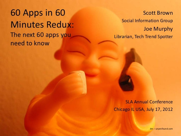 60 Apps in 60                            Scott Brown                              Social Information GroupMinutes Redux:  ...