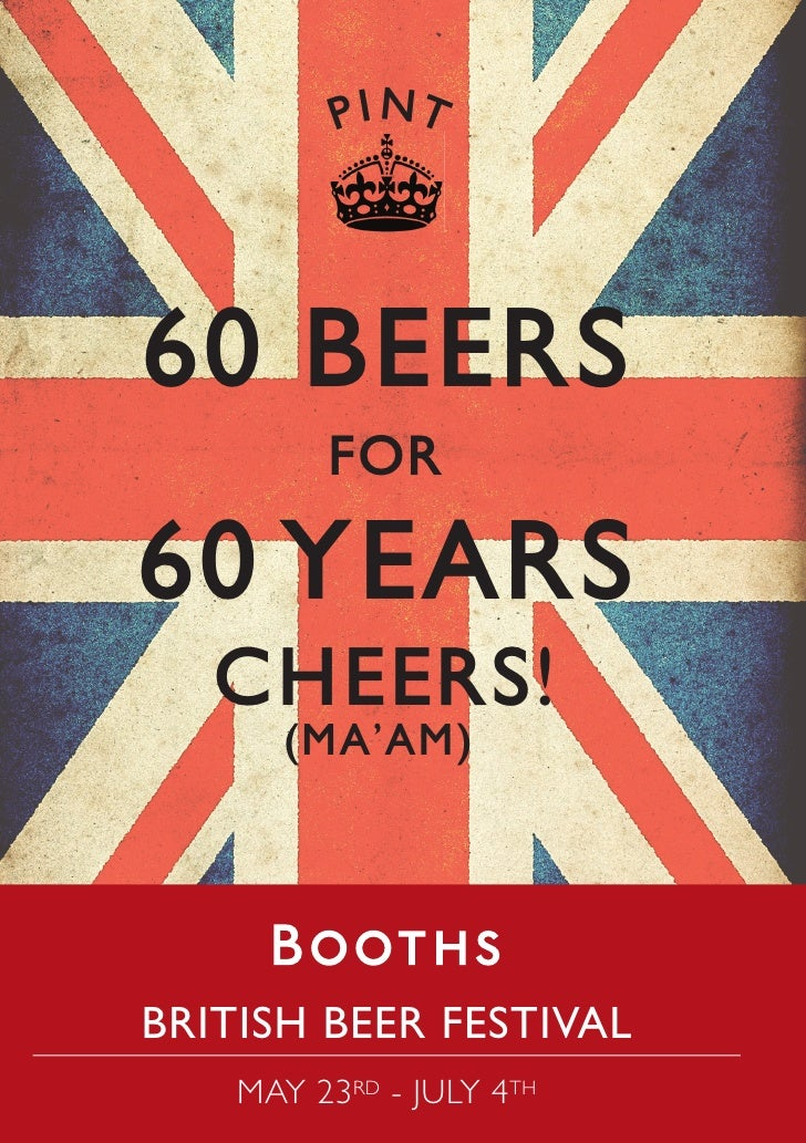 P I NT60 BEERS         FOR60 YEARS   CHEERS!      (MA'AM)BRITISH BEER FESTIVAL    MAY 23RD - JULY 4TH