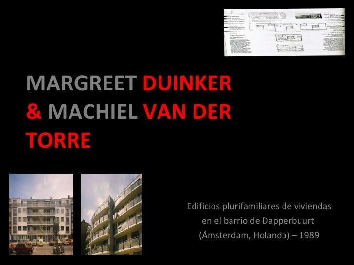 MARGREET  DUINKER &  MACHIEL  VAN DER TORRE   <ul><li>Edificios plurifamiliares de viviendas </li></ul><ul><li>en el barri...