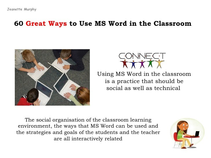 Jeanette Murphy       60 Great Ways to Use MS Word in the Classroom                                        Using MS Word i...
