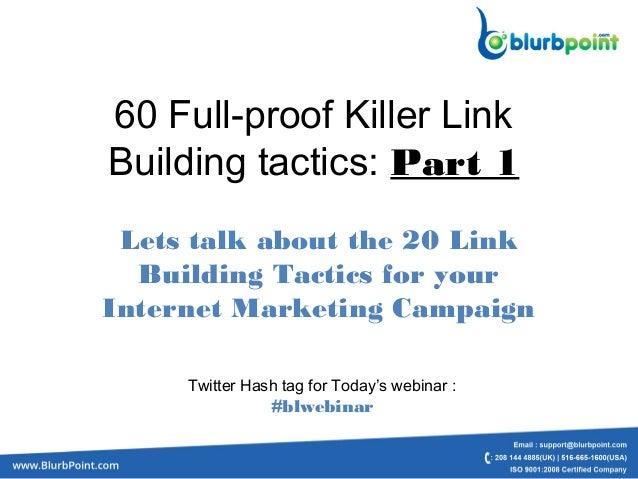60 Full-proof Killer LinkBuilding tactics:Part 1Lets talk about the 20 LinkBuilding Tactics for yourInternet Marketing Ca...