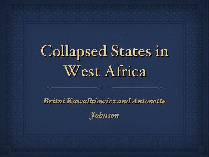 Collapsed States in West Africa <ul><li>Britni Kawalkiewicz and Antonette Johnson </li></ul>