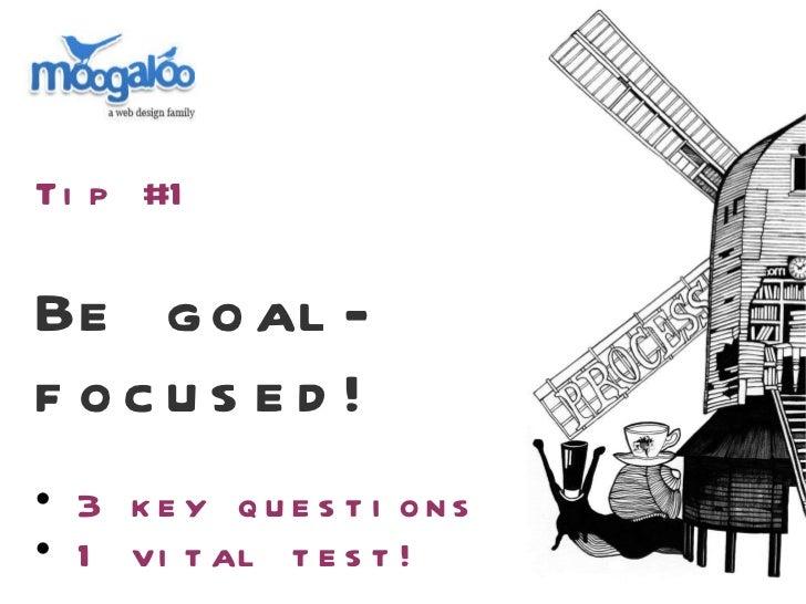 <ul><li>Tip #1 </li></ul><ul><li>Be goal-focused! </li></ul><ul><li>3 key questions </li></ul><ul><li>1 vital test! </li><...