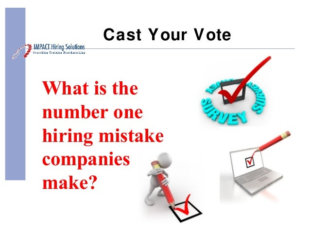 Cast Your Vote What is the number one hiring mistake companies make?