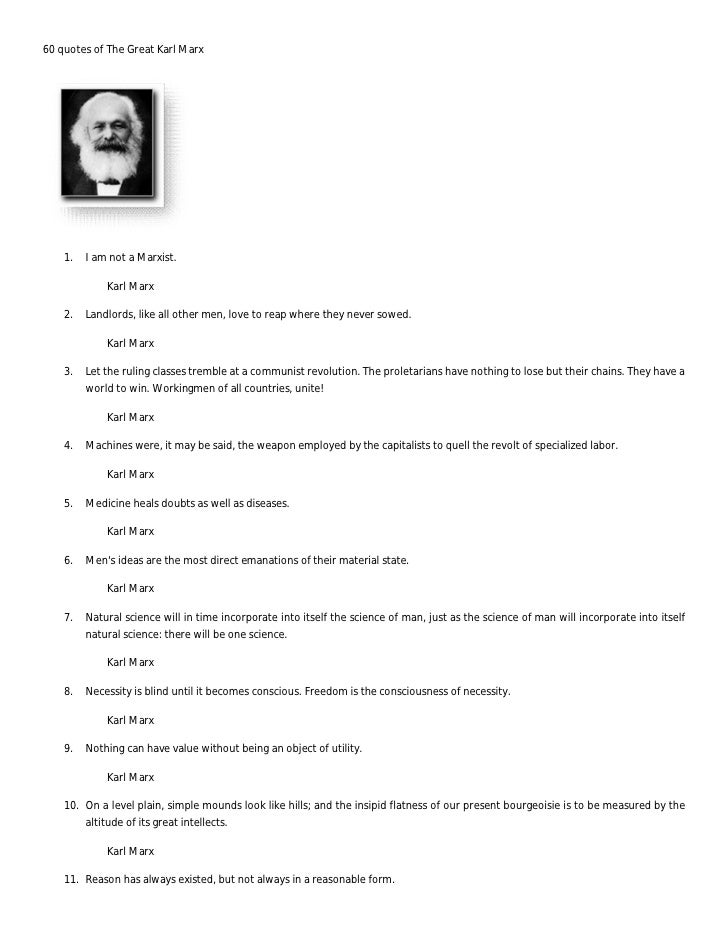 60 quotes of The Great Karl Marx         1.   I am not a Marxist.               Karl Marx      2.   Landlords, like all ot...