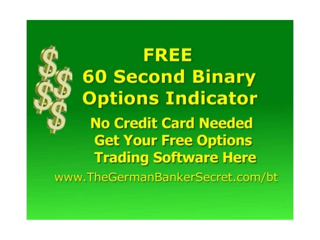 Get A Free 60 Second Binary Options Indicator See How To Get A Totally Free 60 Second Binary Options Indicator. No Credit ...