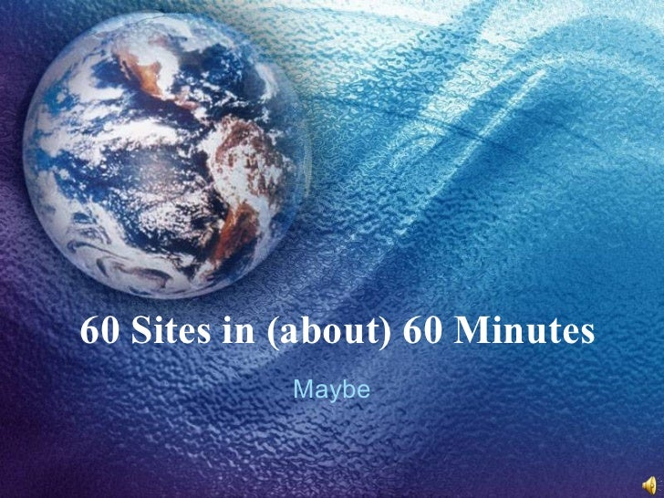 60 Sites in (about) 60 Minutes Maybe