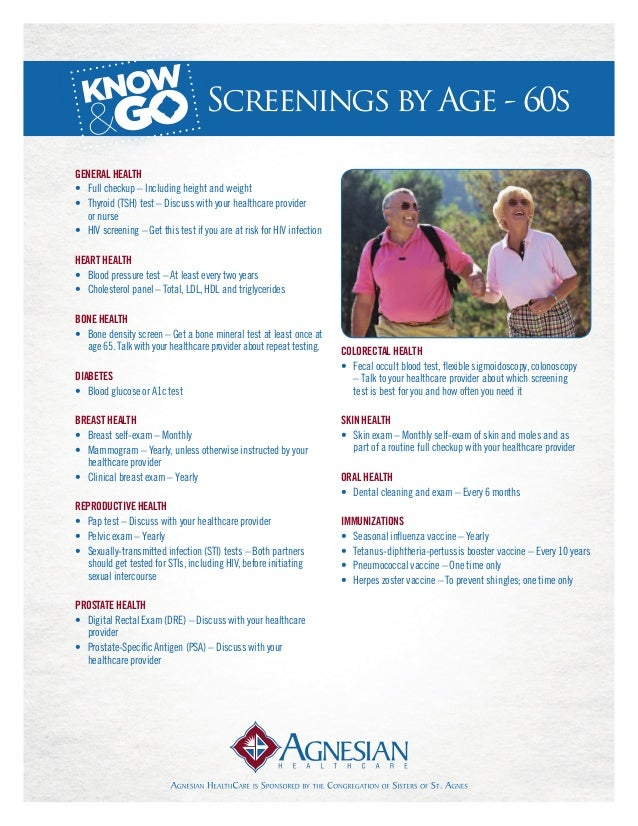 Screenings by Age - 60sGeneral Health• Full checkup – Including height and weight• Thyroid (TSH) test – Discuss with you...