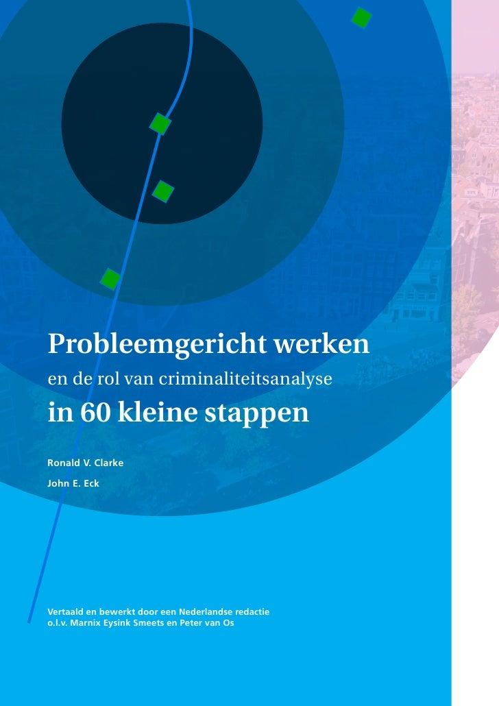 Probleemgericht werkenen de rol van criminaliteitsanalysein 60 kleine stappenRonald V. ClarkeJohn E. EckVertaald en bewerk...