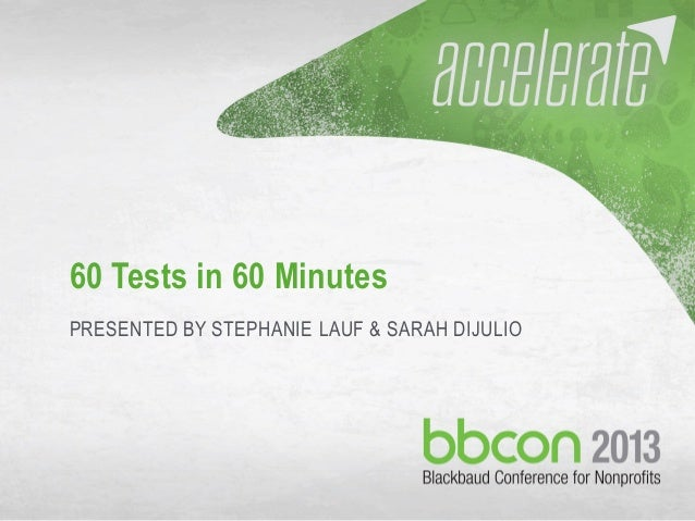 60 Tests in 60 Minutes PRESENTED BY STEPHANIE LAUF & SARAH DIJULIO