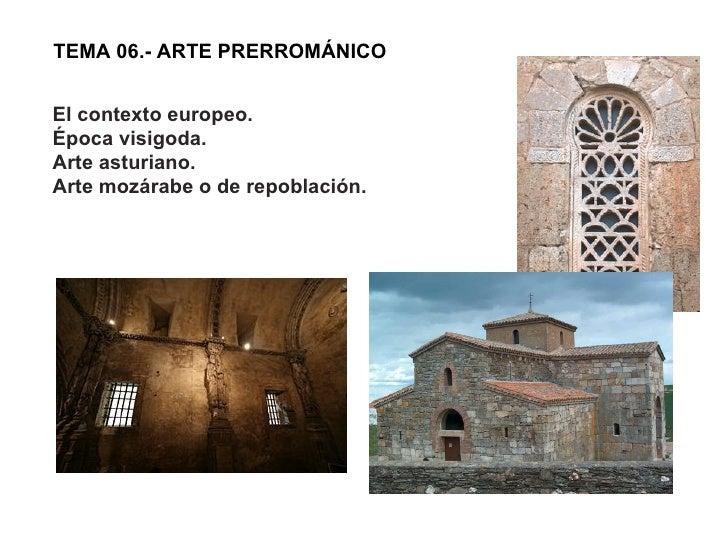 TEMA 06.- ARTE PRERROMÁNICO El contexto europeo.  Época visigoda.  Arte asturiano.  Arte mozárabe o de repoblación.
