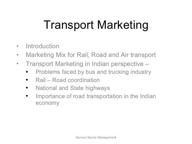 Transport Marketing <ul><li>Introduction </li></ul><ul><li>Marketing Mix for Rail, Road and Air transport </li></ul><ul><l...