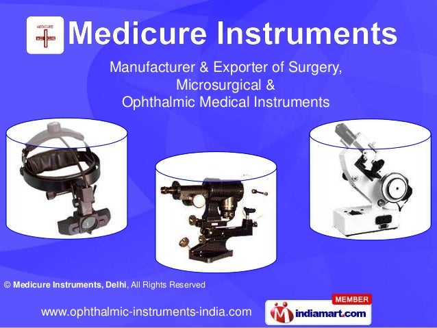 © Medicure Instruments, Delhi, All Rights Reserved www.ophthalmic-instruments-india.com Manufacturer & Exporter of Surgery...