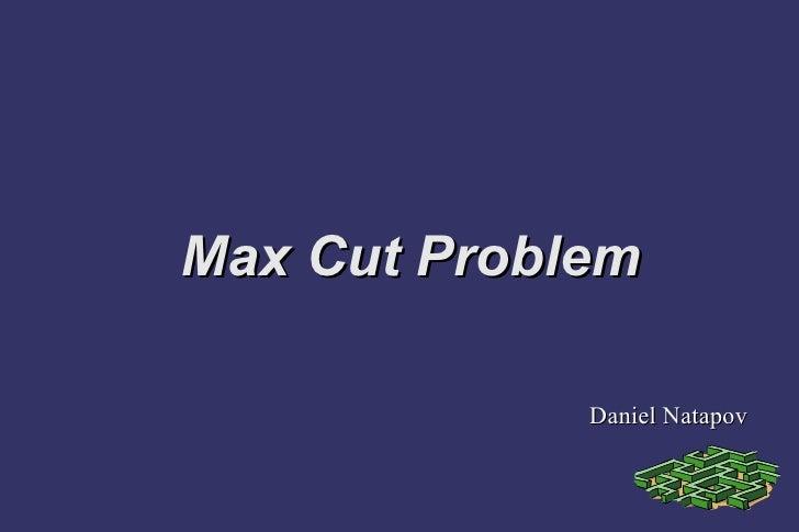 Max Cut Problem Daniel Natapov