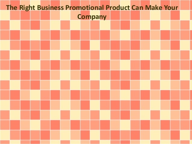 The Right Business Promotional Product Can Make Your Company