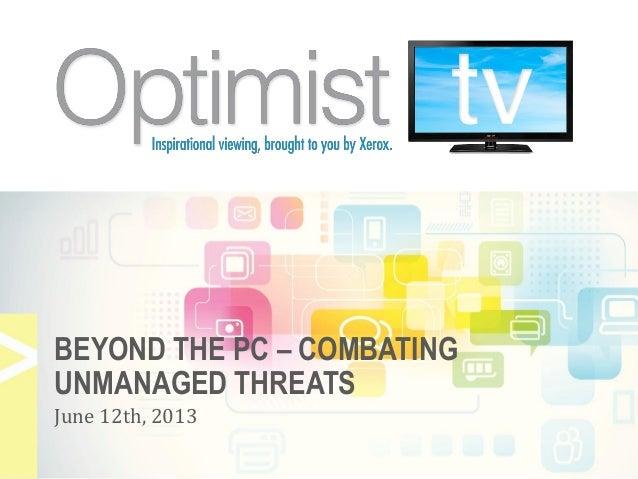 BEYOND THE PC – COMBATINGUNMANAGED THREATSJune 12th, 2013