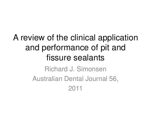 A review of the clinical applicationand performance of pit andfissure sealantsRichard J. SimonsenAustralian Dental Journal...
