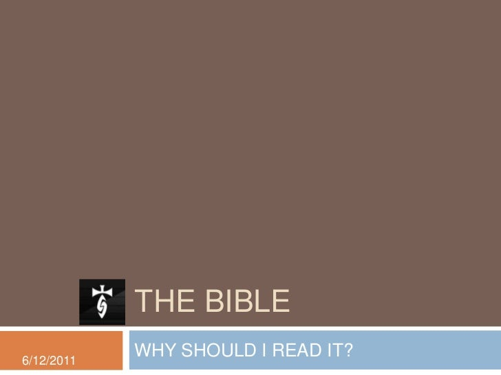 The Bible<br />WHY SHOULD I READ IT?<br />6/12/2011<br />
