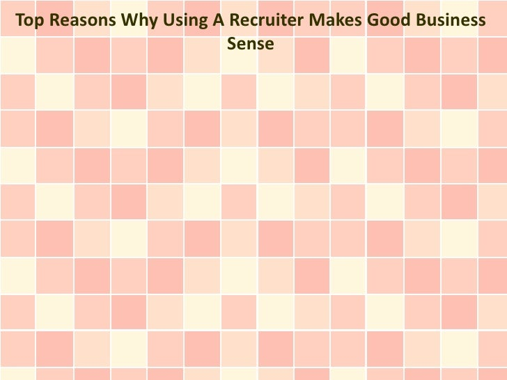 Top Reasons Why Using A Recruiter Makes Good Business                        Sense