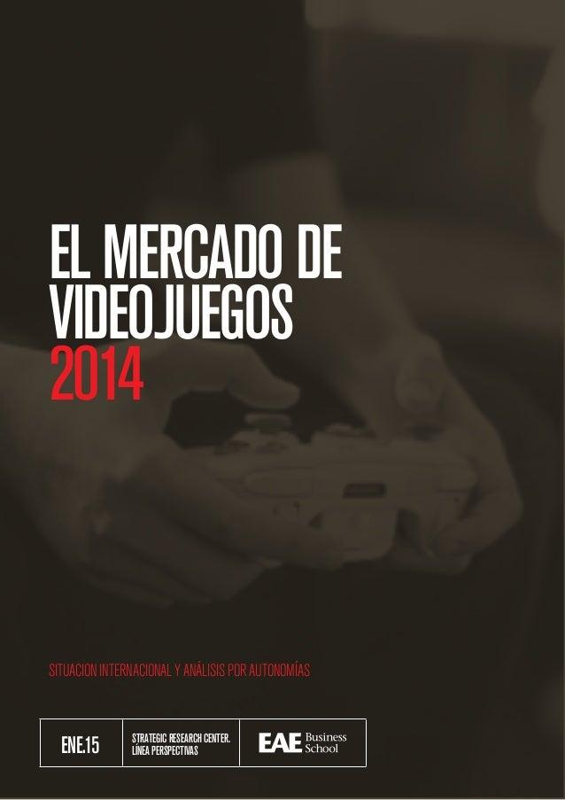 EL MERCADO DE VIDEOJUEGOS 2014 1 STRATEGICRESEARCHCENTER. LÍNEAPERSPECTIVASENE.15 SITUACIONINTERNACIONALYANÁLISISPORAUTONO...