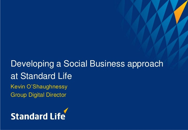 Developing a Social Business approachat Standard LifeKevin O'ShaughnessyGroup Digital Director