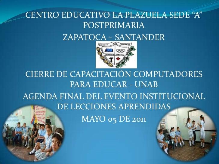 """CENTRO EDUCATIVO LA PLAZUELA SEDE """"A"""" POSTPRIMARIA<br />ZAPATOCA – SANTANDER<br /><br />CIERRE DE CAPACITACIÓN COMPUTADOR..."""