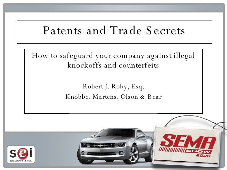 Patents and Trade Secrets How to safeguard your company against illegal knockoffs and counterfeits Robert J. Roby, Esq. Kn...