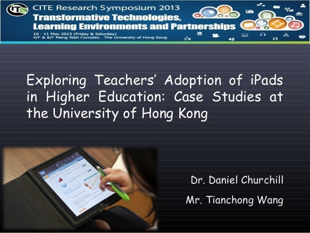 Exploring Teachers' Adoption of iPads in Higher Education: Case Studies at the University of Hong Kong