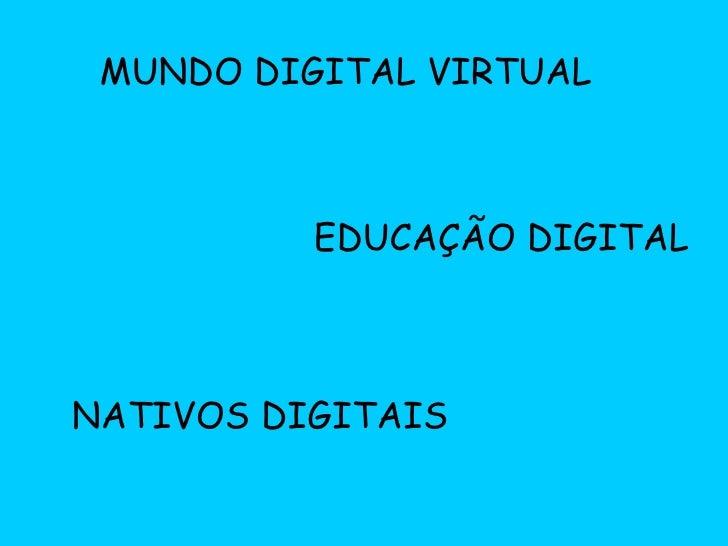 EDUCAÇÃO DIGITAL MUNDO DIGITAL VIRTUAL NATIVOS DIGITAIS