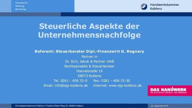 22. September 2016© Handwerkskammer Koblenz, Friedrich-Ebert-Ring 33, 56068 Koblenz Steuerliche Aspekte der Unternehmensna...