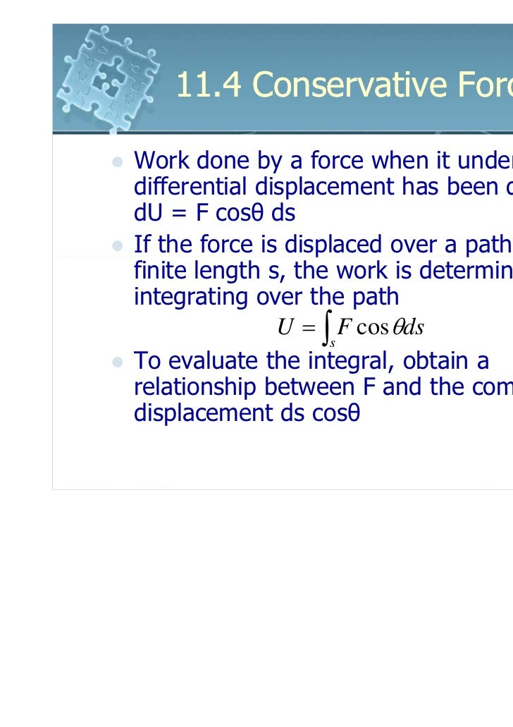 11.4 Conservative ForcesWork done by a force when it undergoes adifferential displacement has been defined asdU = F cosθ d...