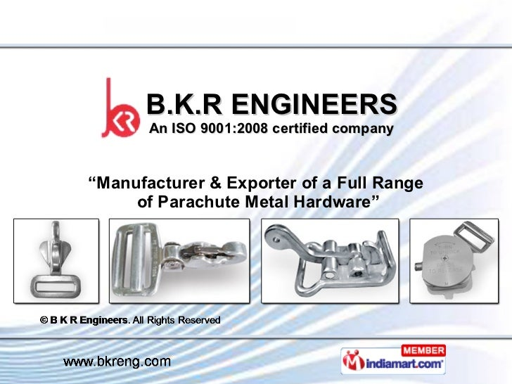 "B.K.R ENGINEERS An ISO 9001:2008 certified company "" Manufacturer & Exporter of a Full Range  of Parachute Metal Hardware"""