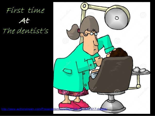 http://www.authorstream.com/Presentation/mireille30100-1872543-617-dentist/