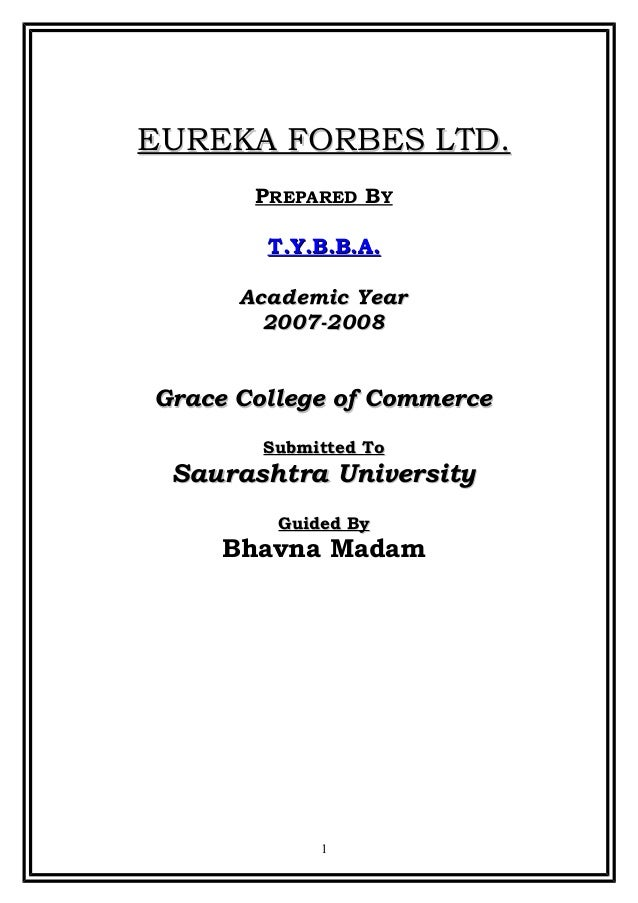 EUREKA FORBES LTD.       PREPARED BY        T.Y.B.B.A.      Academic Year        2007-2008Grace College of Commerce       ...