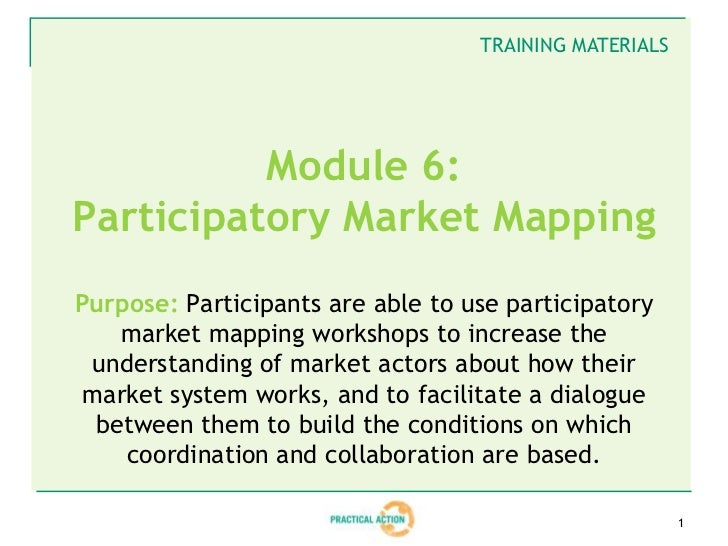 TRAINING MATERIALS          Module 6:Participatory Market MappingPurpose: Participants are able to use participatory    ma...