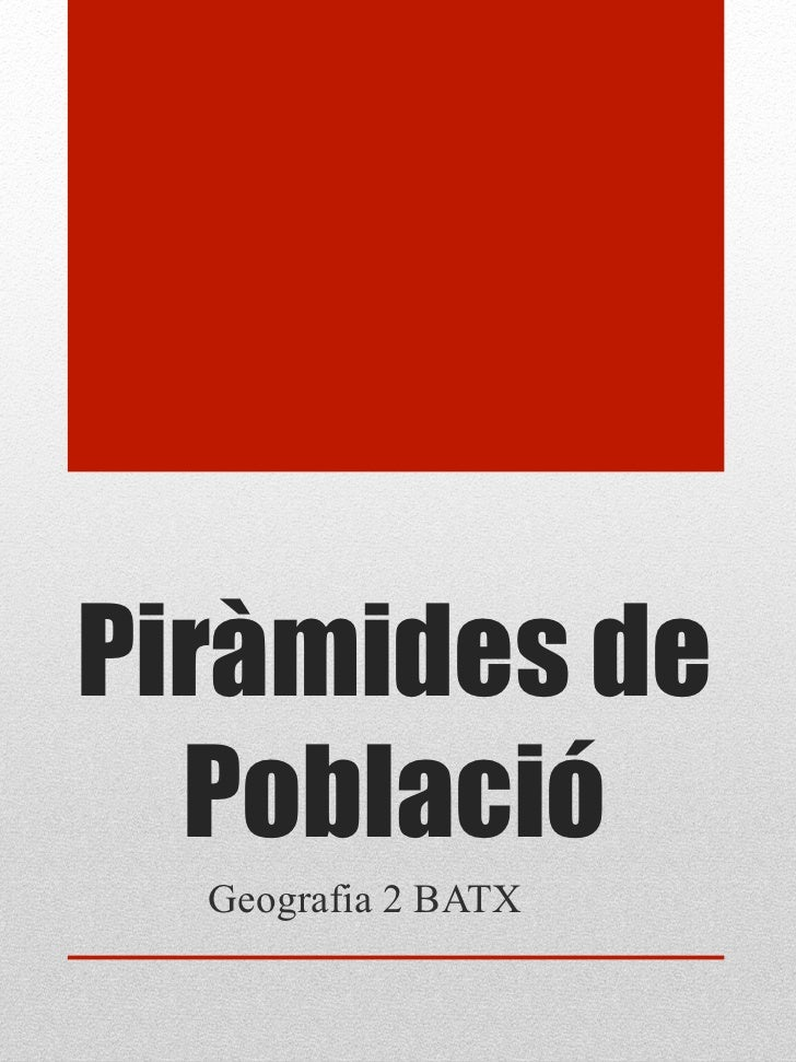 Piràmides de  Població  Geografia 2 BATX