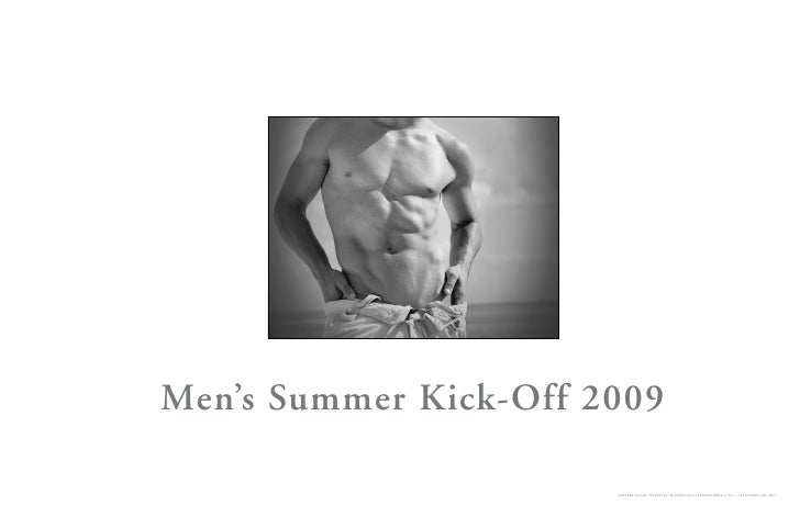 Men's Summer Kick-Off 2009                         CONFIDENTIAL AND PROPRIETARY INFORMATION OF ABERCROMBIE & FITCH — FOR I...